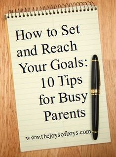 How to Set and Reach Your Goals: 10 tips for busy parents from http://thejoysofboys.com #goals #parenting