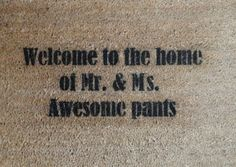 Welcome to the home of Mr. & Ms. Awesome pants  (Get a custom doormat with Mr. & Dr., Mr. & Mr., etc.)