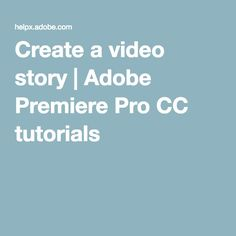 Create a video story | Adobe Premiere Pro CC tutorials