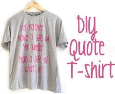Inspirational Quote T-Shirt: trace quote onto wax paper/hard cardboard paper, use x-acto knife to cut out quote, put on shirt and paint. THen iron for 5 minutes or as paint bottle instructed