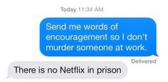 Words of encouragement:   28 Texts From 2014 That Will Make You Laugh Every Time