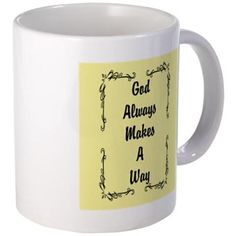 God Always Makes A Way Mugs No matter what challenges you are facing right now; be encouraged that God ALWAYS makes a way! See more inspirational products at www.cafepress.com/inspirationstation.