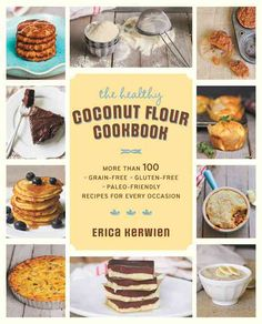 The Coconut Flour Cookbook: More Than 100 Grain-free Gluten-free Paleo-friendly Recipes for Every Occasion (Paperback)