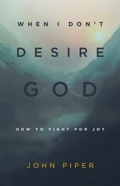 When I Don't Desire God: How to Fight For Joy by John Piper, http://www.amazon.com/dp/B00IYOXEW0/ref=cm_sw_r_pi_dp_fIvstb0CEFD5T