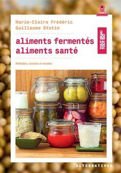 Aliments fermentés, aliments santé, méthodes, conseils et recettes : en librairie le 18 février 2016