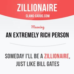 """""""Zillionaire"""" means an extremely rich person. Example: Someday I'll be a zillionaire, just like Bill Gates. #slang #saying #sayings #phrase #phrases #expression #expressions #english #englishlanguage #learnenglish #studyenglish #language #vocabulary #dictionary #grammar #efl #esl #tesl #tefl #toefl #ielts #toeic #englishlearning #zillionaire #rich"""