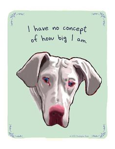 Great Dane 8x10 Print of original painting with phrase. $20.00, via Etsy.