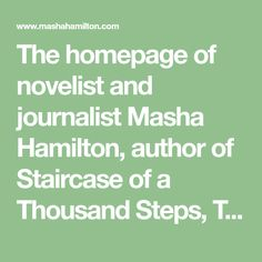 The homepage of novelist and journalist Masha Hamilton, author of Staircase of a Thousand Steps, The Distance Between Us and The Camel Bookmobile. Thousand Steps, The Distance Between Us, Homepage Design, Memoirs, Hamilton, Camel, Author, Math, Reading