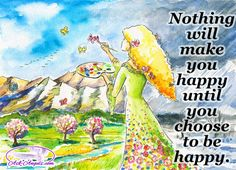 Nothing will make you happy until you choose to be happy.  #happiness #choose #until #askangels