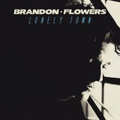 """Brandon Flowers - Lonely Town / My favorite song of """"The Desired Effect"""", always makes me wanna dance. It's just flawless."""