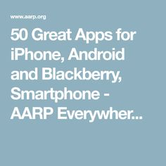 50 Great Apps for iPhone, Android and Blackberry, Smartphone - AARP Everywher...