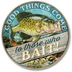 "Good Things Come to Those Who Bait 10"" Round Sign - American Expedition"