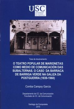 O teatro popular de marionetas como medio de comunicación das subalternas: o caso do espectáculo de Barriga Verde na Galiza da postguerra (1939-1960) / Comba Campoy García; director, Marcelo Martínez Hermida