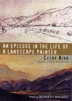 An episode in the life of a landscape painter / Cesar Aira; preface by Roberto Bolano; translated from the Spanish by Chris Andrews