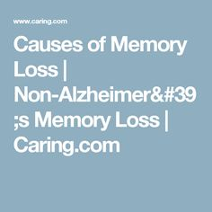 Causes of Memory Loss | Non-Alzheimer's Memory Loss | Caring.com