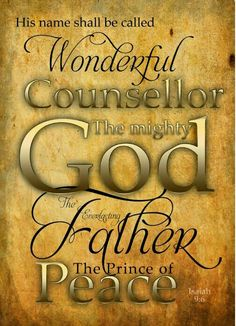 my Wonderful Counsellor...my God...my Father...my Prince of...my Peace...my eyes, heart and soul...my Holy Spirit...i receive your Holy Gospel...O my Lord...thank you...
