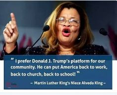 I prefer Trump's platform for our community. He can put America back to work back to church back to school! ~ Alveda King