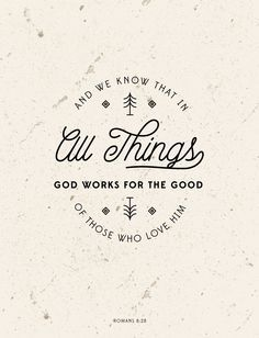 Romans 8:28 God works all things for good