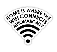 Home is where the WiFi connects automatically  Sticker