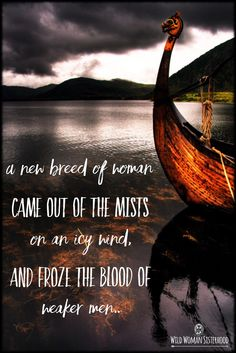 A new breed of Woman came out of the mists on an icy wind, and froze the blood of weaker men.. WILD WOMAN SISTERHOODॐ