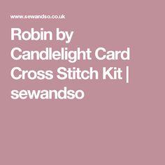 Robin by Candlelight Card Cross Stitch Kit   sewandso