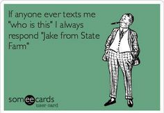.... Jake. From State Farm.  ahahahaha