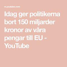 Idag ger politikerna bort 150 miljarder kronor av våra pengar till EU - YouTube Youtube, Gera, Politics, Youtubers, Youtube Movies