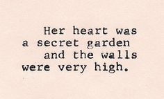 """Her heart was a secret garden and the walls were very high."" William Goldman, The Princess Bride heart + secret garden + walls + quote Great Quotes, Quotes To Live By, Me Quotes, Inspirational Quotes, Simple Quotes, Amazing Quotes, Motivational, Lonely Quotes, Quotes App"