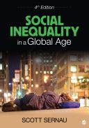 Social inequality in a global age / Scott Sernau.    SAGE, 2014