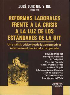 Reformas laborales frente a la crisis a la luz de los estandares de la OIT : un análisis crítico desde las perspectivas internacional, nacional y comparada.    Juruá, 2014