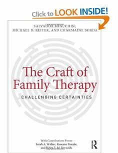 The craft of family therapy : challenging certainties / Salvador Minuchin, Michael D. with contributions from Sarah A. Walker, Roseann Pascale, Helen T. Family Therapy, Back To Basics, Teaching Tips, Social Work, Salvador, The Book, Psychology, My Books, Student