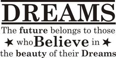 also another favorite Dream Wall, I Have A Dream, Vinyl Wall Decals, Me Quotes, Believe, Dreams, Future, Words, Decor Ideas