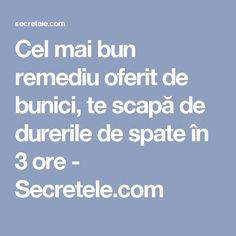 Cel mai bun remediu oferit de bunici, te scapă de durerile de spate în 3 ore - Secretele.com Mai, Healthy