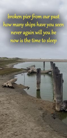 Broken pier from our past, How many ships have you seen? Never again will you be, Now is the time to sleep. Visit California, California Beach, Beach Poems, Never Again, Have You Seen, Thoughts And Feelings, Touring, Past, Ships