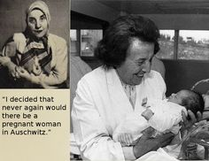 Gisella Perl was forced to work as a doctor in Auschwitz during the Holocaust. She was ordered to report every pregnant woman to the physician Dr. Josef Mengele, who would use them in cruel experiments like vivisections before killing them. She would give them abortions before he found out to save them from this fate. After being rescued from the camp she tried to commit suicide, but survived, recovered and kept working as a gynecologist, delivering more than 3000 babies.