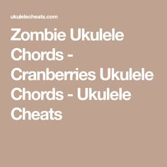 Zombie Ukulele Chords - Cranberries Ukulele Chords - Ukulele Cheats