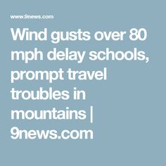 Wind gusts over 80 mph delay schools, prompt travel troubles in mountains | 9news.com