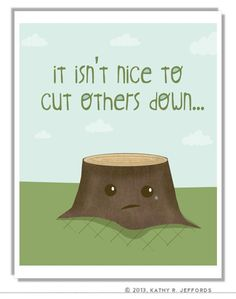 anti bullying quotes   Cute Anthropomorphic Stump Anti-Bullying Art ...   Quotes To Live By