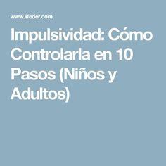 Impulsividad: Cómo Controlarla en 10 Pasos (Niños y Adultos)