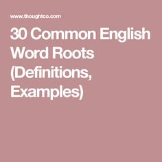 30 Common English Word Roots (Definitions, Examples)