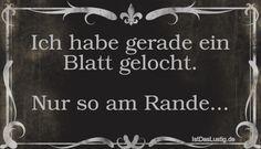Ich habe gerade ein Blatt gelocht. Nur so am Rande... ... gefunden auf https://www.istdaslustig.de/spruch/2162 #lustig #sprüche #fun #spass
