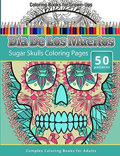 Coloring Books For Grown-Ups: Dia De Los Muertos: Sugar Skulls Coloring Pages by Chiquita Publishing