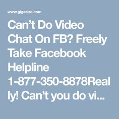 Can't Do Video Chat On FB? Freely Take Facebook Helpline 1-877-350-8878Really! Can't you do video chat on Facebook? Not getting exact and high-level service at your home? Do you actually want that type of service at your home because of having no time to be visited here and there? If so, then get connected with our well-trained staff by dialing 1-877-350-8878 and take an appropriate Facebook Helpline. For more information: http://www.monktech.net/facebook-contact-help-line-number.html