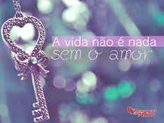 A vida não é nada sem o amor! #vida #amor