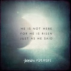 He is not here, for He is risen just as He said. #SpeakLife
