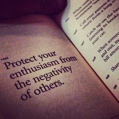 protect your enthusiasm from the negativity of others.....true for everyone, but man, as a parent, it's one of the most crushing things when your child enters school- keep them true to themselves