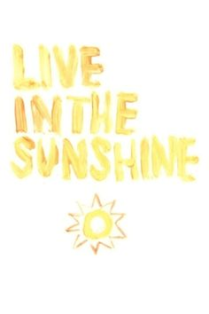 ☀Live in the Sunshine☀