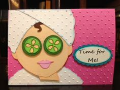 """Cute """"Time For Me"""" Spa Girl Card...by Val Malone: So Stinkin Cute."""