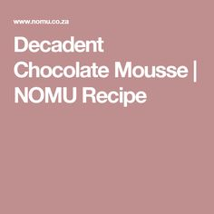 NOMU is an original South African food and lifestyle concept by Tracy Foulkes. South African Recipes, Decadent Chocolate, Mousse, Deserts, Dessert Recipes, Treats, Food, Sweet Like Candy, Goodies