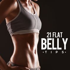 21 Flat Belly Tips- yay! #flatbelly
